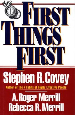 First Things First By Covey, Stephen R./ Merrill, A. Roger/ Merrill, Rebecca R.