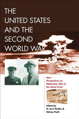 The United States and the Second World War By Piehler, G. Kurt (EDT)/ Pash, Sidney (EDT)
